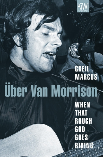 When That Rough God Goes Riding. Über Van Morrison eBook by Greil Marcus