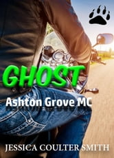 Ghost - Ashton Grove M.C., #3 ebook by Jessica Coulter Smith