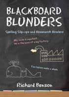 Blackboard Blunders: Spelling Slip-ups and Homework Howlers ebook by Richard Benson