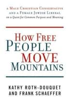 How Free People Move Mountains ebook by Kathy Roth-Douquet,Frank Schaeffer