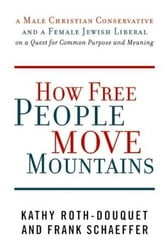 How Free People Move Mountains - A Male Christian Conservative and a Female Jewish Liberal on a Quest for Common Purpose and Meaning ebook by Kathy Roth-Douquet,Frank Schaeffer
