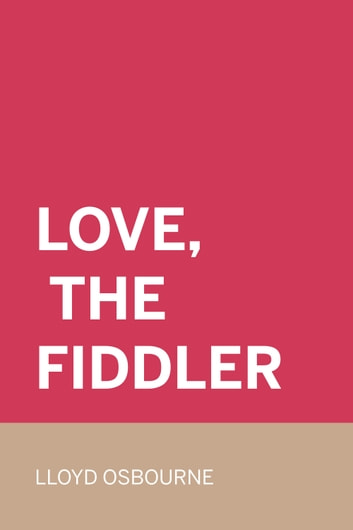 Love, the Fiddler ebook by Lloyd Osbourne