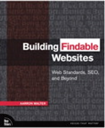 Building Findable Websites - Web Standards, SEO, and Beyond ebook by Aarron Walter