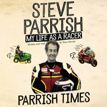 Parrish Times - My Life as a Racer sesli kitap by Steve Parrish