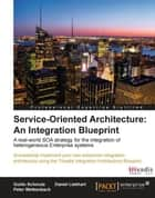 Service Oriented Architecture: An Integration Blueprint ebook by Guido Schmutz, Peter Welkenbach, Daniel Liebhart