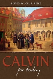 Calvin for Today ebook by Joel R. Beeke