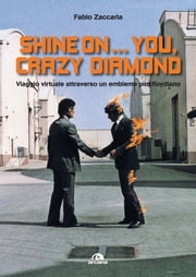 Shine on…you, crazy diamond - Viaggio virtuale attraverso un emblema pinkfloydiano ebook by Fabio Zaccaria