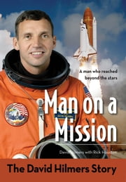 Man on a Mission - The David Hilmers Story ebook by David Hilmers,Rick Houston