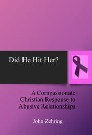 Did He Hit Her? A Compassionate Christian Response to Abusive Relationships ebook by John Zehring