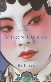The Moon Opera ebook by Bi Feiyu,Howard Goldblatt,Sylvia Li-chun Lin