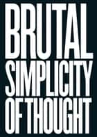 Brutal Simplicity of Thought ebook by M&C Saatchi,Lord Maurice Saatchi