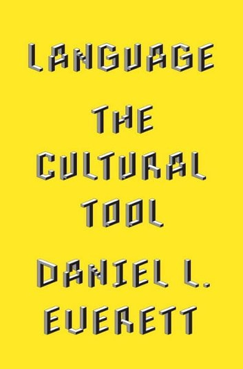 Language - The Cultural Tool ebook by Daniel L. Everett