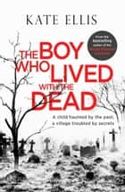 The Boy Who Lived with the Dead ebook by Kate Ellis