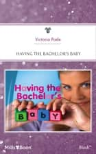 Having The Bachelor's Baby ebook by Victoria Pade