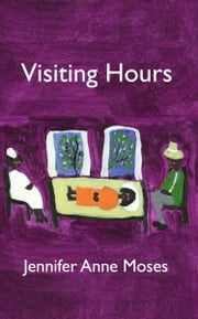 Visiting Hours ebook by Jennifer Anne Moses