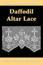 Daffodil Altar Lace Filet Crochet Pattern ebook by Claudia Botterweg