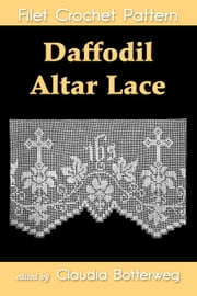 Daffodil Altar Lace Filet Crochet Pattern - Complete Instructions and Chart ebook by Claudia Botterweg