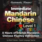 Automatic Fluency® Immediate Mandarin Chinese Level 1 - 5 Hours of Intense Chinese Fluency Instruction audiobook by Mark Frobose