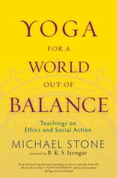 Yoga for a World Out of Balance - Teachings on Ethics and Social Action ebook by Michael Stone
