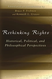Rethinking Rights - Historical, Political, and Philosophical Perspectives ebook by Bruce P. Frohnen,Bruce P. Frohnen,Kenneth L. Grasso,Kenneth L. Grasso