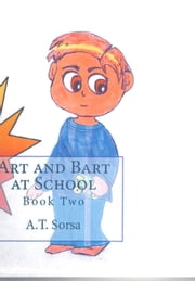 Art and Bart at School: Book Two ebook by A. T. Sorsa