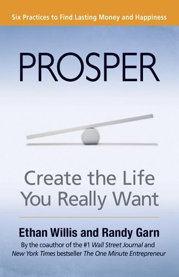 Prosper - Create the Life You Really Want ebook by Ethan Willis,Randy Garn