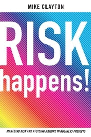 Risk Happen - Managing risk and avoiding failure in buisness projects ebook by Mike Clayton