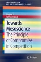 Towards Mesoscience ebook by Jinghai Li,Wenlai Huang
