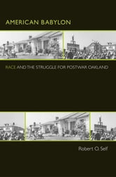American Babylon - Race and the Struggle for Postwar Oakland ebook by Robert O. Self