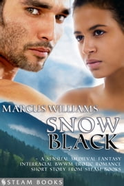 Snow Black - A Sensual Medieval Fantasy Interracial BWWM Erotic Romance Short Story from Steam Books ebook by Marcus Williams,Steam Books