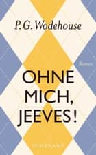 Ohne mich, Jeeves! - Roman eBook by P.G. Wodehouse, Thomas Schlachter