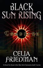 Black Sun Rising - The Coldfire Trilogy: Book One ebook by Celia Friedman