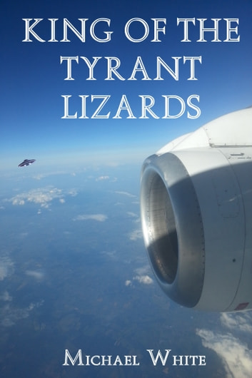 King of the Tyrant Lizards ebook by Michael White