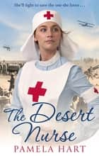 The Desert Nurse eBook by Pamela Hart