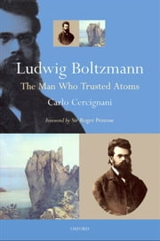 Ludwig Boltzmann - The Man Who Trusted Atoms ebook by Carlo Cercignani,Roger Penrose