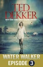 Water Walker Episode 3 (of 4) ebook by Ted Dekker