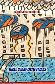 Three Shaky Little Fables ebook by Gianfranco Mammi