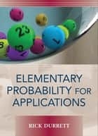 Elementary Probability for Applications ebook by Rick Durrett