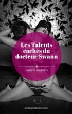 Les Talents cachés du Docteur Swann ebook by Christy Saubesty