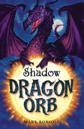 Dragon Orb: Shadow ebook by Mark Robson