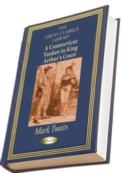 A Connecticut Yankee in King Arthur's Court - (Illustrated) ebook by Mark Twain