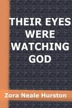 Their Eyes Were Watching God ebook by Zora Neale Hurston