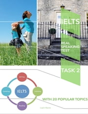 Ielts Real Speaking Test - Task 2 With 20 Popular Topics ebook by Liam Harris