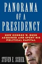 Panorama of a Presidency: How George W. Bush Acquired and Spent His Political Capital ebook by Steven E. Schier