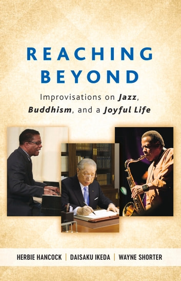 Reaching Beyond - Improvisations on Jazz, Buddhism, and a Joyful Life ebook by Herbie Hancock,Daisaku Ikeda,Wayne Shorter