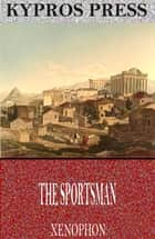 The Sportsman ebook by Xenophon