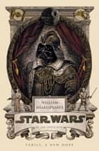William Shakespeare's Star Wars ebook by Ian Doescher