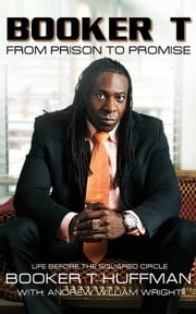 Booker T: From Prison to Promise: Life Before the Squared Circle ebook by Huffman, Booker T. T.