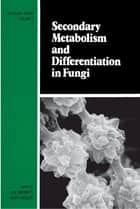 Secondary Metabolism and Differentiation in Fungi ebook by Bennett