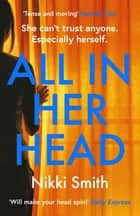 All in Her Head - A page-turning thriller perfect for fans of Harriet Tyce ebook by Nikki Smith